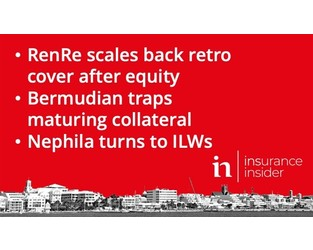 RenRe, Nephila scale back retro UNL purchasing amid capacity crunch