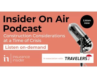 Podcast: Insuring Ambition: Construction Considerations at a Time of Crisis - Insurance Insider