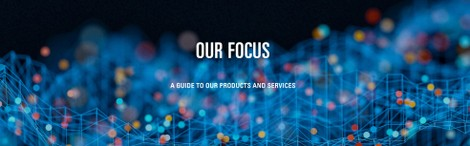 Our Focus: A Guide To Our Products And Services