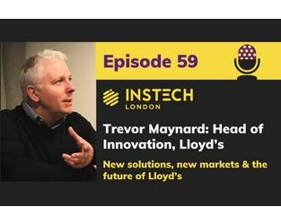 Podcast 59. Trevor Maynard: Head of Innovation, Lloyd's. New solutions, new markets and the future of Lloyd's