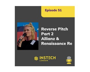 Podcast 51. Part Two of the Insurers Reverse Pitch - Allianz and Renaissance Re