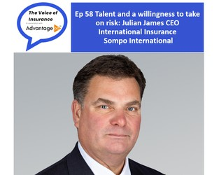 Podcast Ep 58:  Talent and a willingness to take on risk: Julian James CEO International Insurance - The Voice of Insurance