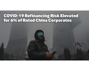 Video: COVID-19 Refinancing Risk Elevated for 6% of Rated China Corporates