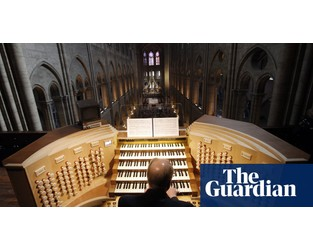 Dismantling of Notre Dame Cathedral organ begins after 2019 fire - The Guardian
