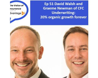 Ep 51 David Walsh and Graeme Newman of CFC Underwriting: 20% organic growth forever - The Voice of Insurance