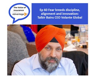 Podcast Ep 60: Fear breeds discipline, alignment and innovation: Talbir Bains CEO Volante Global - The Voice of Insurance