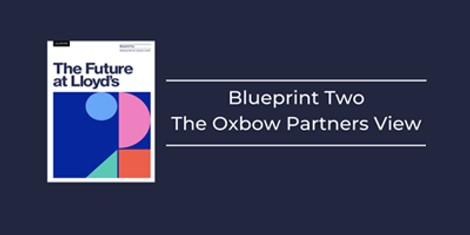 Future at Lloyd's Blueprint Two: The Oxbow Partners view - Oxbow Partners
