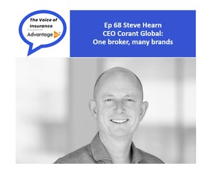 Podcast Ep 68:  Steve Hearn CEO Corant Global:  One broker, many brands - The Voice of Insurance