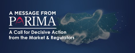 A Message from PARIMA - A Call for Decisive Action from the Market & Regulators